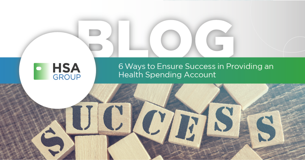 6 Ways to Ensure Success in Providing an Health Spending Account