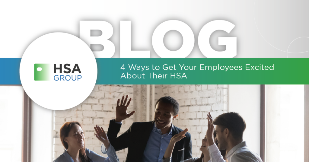 4 Ways to Get Your Employees Excited About Their HSA